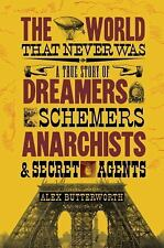 The World That Never Was: A True Story of Dreamers, Schemers, Anarchists, and Se