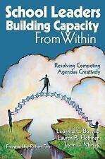 School Leaders Building Capacity from Within: Resolving Competing Agen-ExLibrary