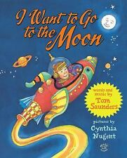 I Want to Go to the Moon by Tom Saunders (2012, Hardcover)