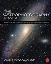 The Astrophotography Manual : A Practical and Scientific Approach to Deep...