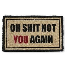 Funny Doormat ¨OH SH** NOT YOU AGAIN¨ Outdoor Indoor Natural Coir Entrance Mat