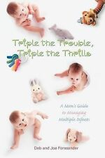 Triple the Trouble, Triple the Thrills : A Mom's Guide to Managing Multiple...