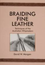 Braiding Fine Leather Book by David Morgan~Techniques of Australian Whipmakers