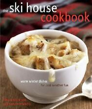 The Ski House Cookbook : Warm Winter Dishes for Cold Weather Fun by Sarah...