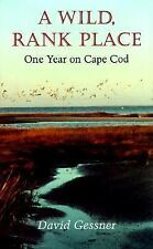 A Wild, Rank Place : One Year on Cape Cod by David Gessner (1997, Hardcover)