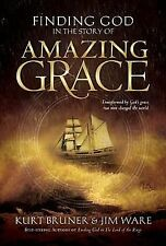 Finding God in the Story of Amazing Grace by Kurt D. Bruner and Jim Ware...