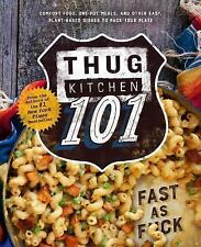 Thug Kitchen 101 : Fast as Fuck by Thug Kitchen (2016, Hardcover)