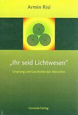 IHR SEID LICHTWESEN - Ursprung und Geschichte des Menschen - Armin Risi BUCH