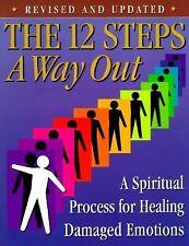 The 12 Steps: A Way Out : A Spiritual Process for Healing Damaged Emotions by...
