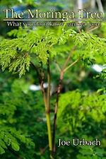 The Moringa Tree : What You Don't Know Can HEAL You! by Joe Urbach (2016,...