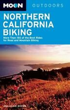 Moon Northern California Biking: More Than 160 of the Best Rides for Road and Mo