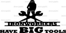 Ironworkers have BIG tools vinyl decal/sticker 4x8 rigger