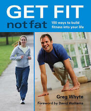 Get Fit Not Fat: 150 Ways to Build Fitness into Your Life Greg Whyte Very Good B