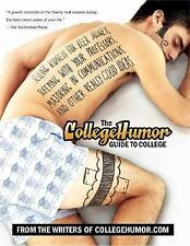 The CollegeHumor Guide To College: Selling Kidneys for Beer Money, Sleeping wi..