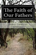 The Faith of Our Fathers : Being a Plain Exposition and Vindication of the...