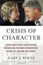 Crisis of Character: A White House Secret Service by Gary J. Byrne (Hardcover)