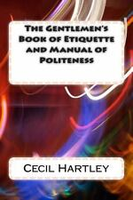 The Gentlemen's Book of Etiquette and Manual of Politeness by Cecil Hartley...