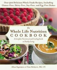 The Whole Life Nutrition Cookbook : Over 300 Delicious Whole Foods Recipes,...