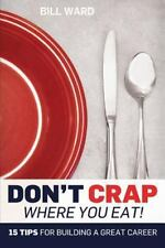 Don't Crap Where you Eat!: 15 Steps to Building a Great Career