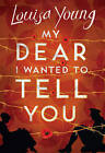 My Dear I Wanted to Tell You. by Louisa Young