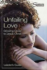 Sisters: Bible Study for Women - Unfailing Love - Leader's Guide: Growing Closer