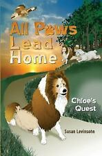 All Paws Lead Home : Chloe's Quest by Susan Levinsohn (2015, Paperback)