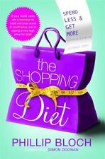 The Shopping Diet : Spend Less and Get More by Phillip Bloch (2010, Book, Other)