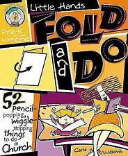 Little Hands Fold and Do: 52 Pencil-Popping, Wiggle-Stopping Things to Do in Chu