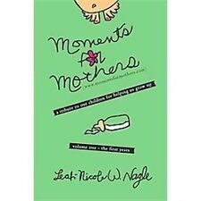 Moments for Mothers : A Tribute to Our Children for Helping us Grow Up by...
