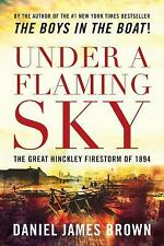 Under a Flaming Sky : The Great Hinckley Firestorm Of 1894 by Daniel Brown...