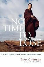 No Time to Lose: A Timely Guide to the Way of the Bodhisattva, Pema Chodron, Goo