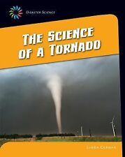 21st Century Skills Library Disaster Science: The Science of a Tornado by...