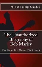 The Unauthorized Biography of Bob Marley : The Man, the Music, the Legend by...