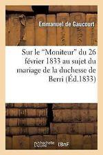 Sur le 'Moniteur' du 26 Fevrier 1833 Au Sujet du Mariage de la Duchesse de...