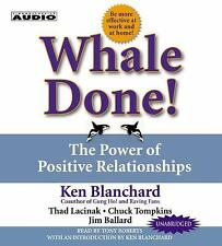 Whale Done!: The Power of Positive Relationships, Blanchard Ph.D., Kenneth
