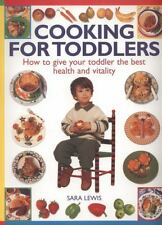 Cooking for Toddlers : How to Give Your Toddler the Best Health and Vitality...