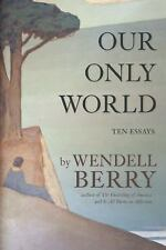 NEW - Our Only World: Ten Essays by Berry, Wendell
