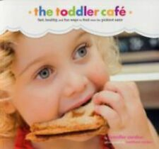 Toddler Caf: Fast, Healthy, and Fun Ways to Feed Even the Pickiest Eater
