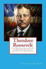 Theodore Roosevelt : The Inspirational Life Story of Theodore Roosevelt;...