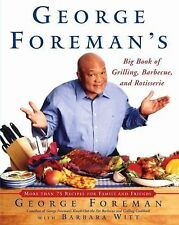 George Foreman's Big Book Of Grilling Barbecue And Rotisserie: More than 75 Rec