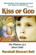 Kiss of God : The Wisdom of a Silent Child by Marshall Stewart Ball (1999,...