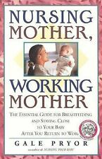Nursing Mother, Working Mother: The Essential Guide for Breastfeeding and Stayin