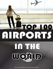Top 100 Airports in the World by Alex Trost and Vadim Kravetsky (2013,...