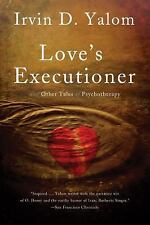 Love's Executioner : And Other Tales of Psychotherapy by Irvin D. Yalom...