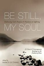 Be Still, My Soul: Embracing God's Purpose and Provision in Suffering by...
