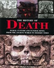 The History of Death: Burial Customs and Funeral Rites, from the Ancient World t