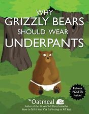 Why Grizzly Bears Should Wear Underpants by Oatmeal Staff and Matthew Inman...
