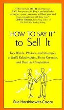 How to Say It to Sell It: Key Words, Phrases, and Strategies to Build...