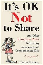It's Ok Not to Share and Other Renegade Rules for Raising Competent and...