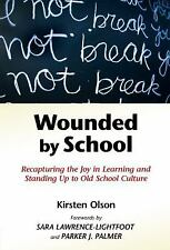 Wounded by School: Recapturing the Joy in Learning and Standing Up to Old School